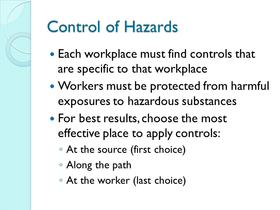 Control of Hazards Each workplace must find controls that are specific to that workplace.