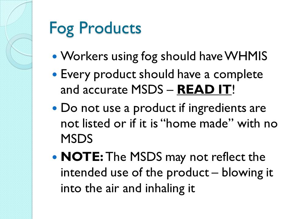 Fog Products Workers using fog should have WHMIS