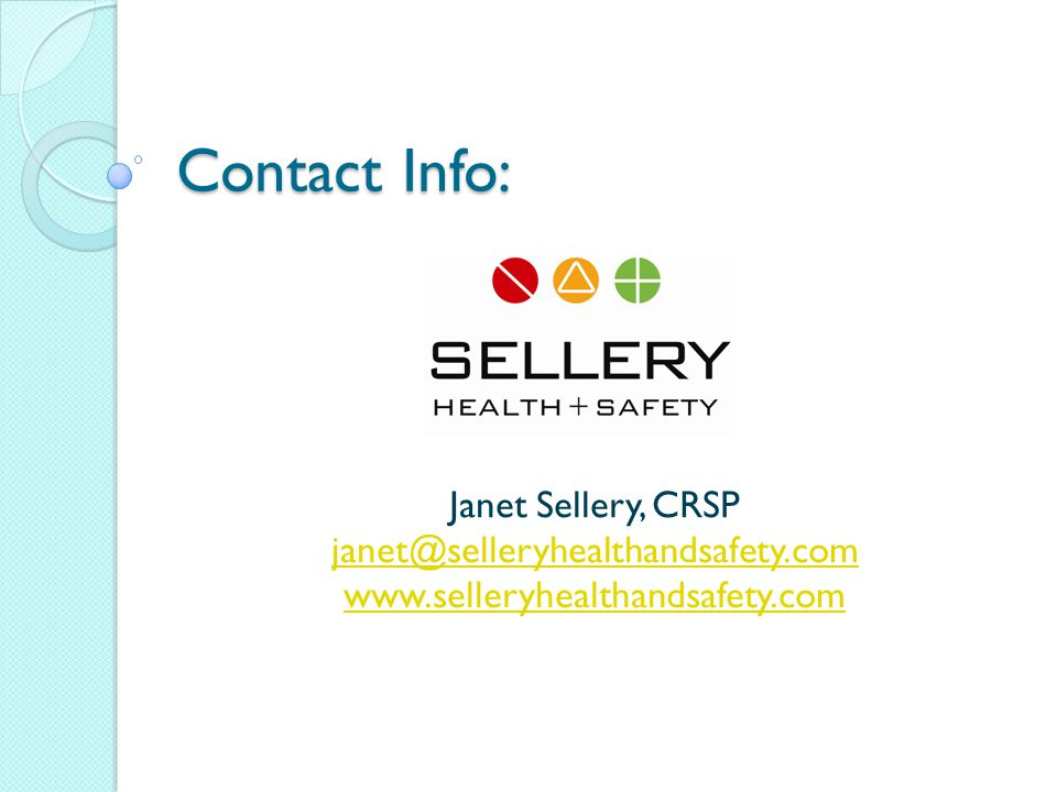 Contact Info: Janet Sellery, CRSP janet@selleryhealthandsafety.com www.selleryhealthandsafety.com