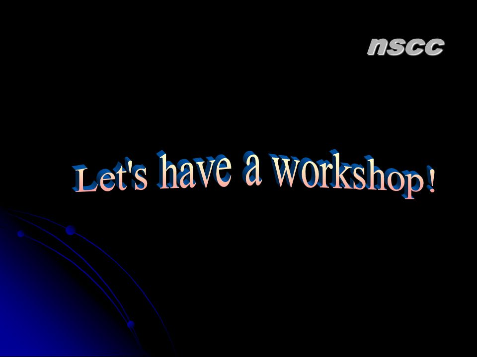 nscc Let s have a workshop!