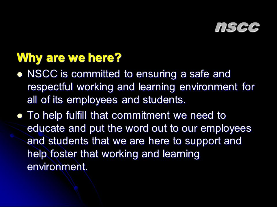 nscc Why are we here NSCC is committed to ensuring a safe and respectful working and learning environment for all of its employees and students.