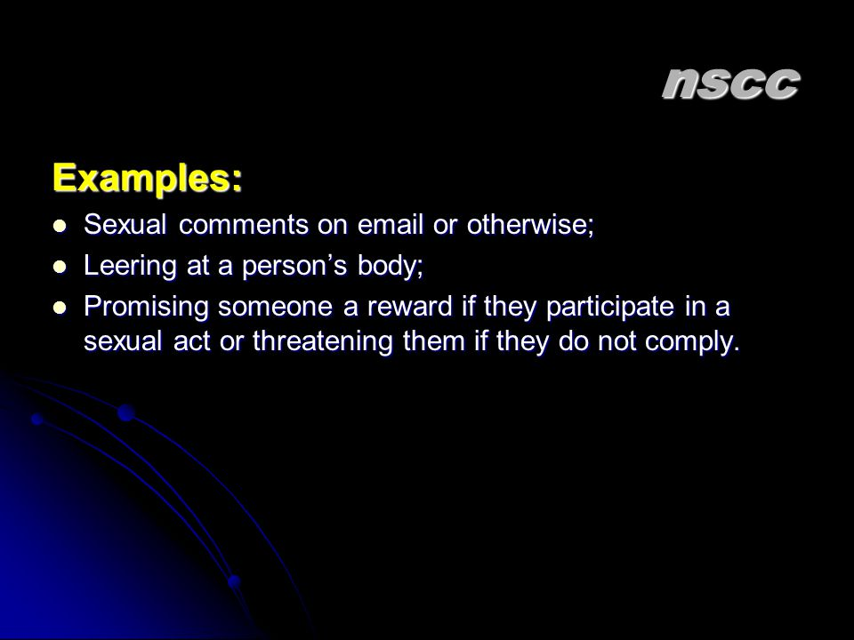 nscc Examples: Sexual comments on email or otherwise;