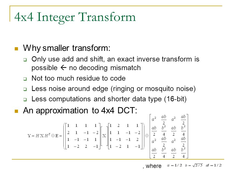 4x4 Integer Transform Why smaller transform: