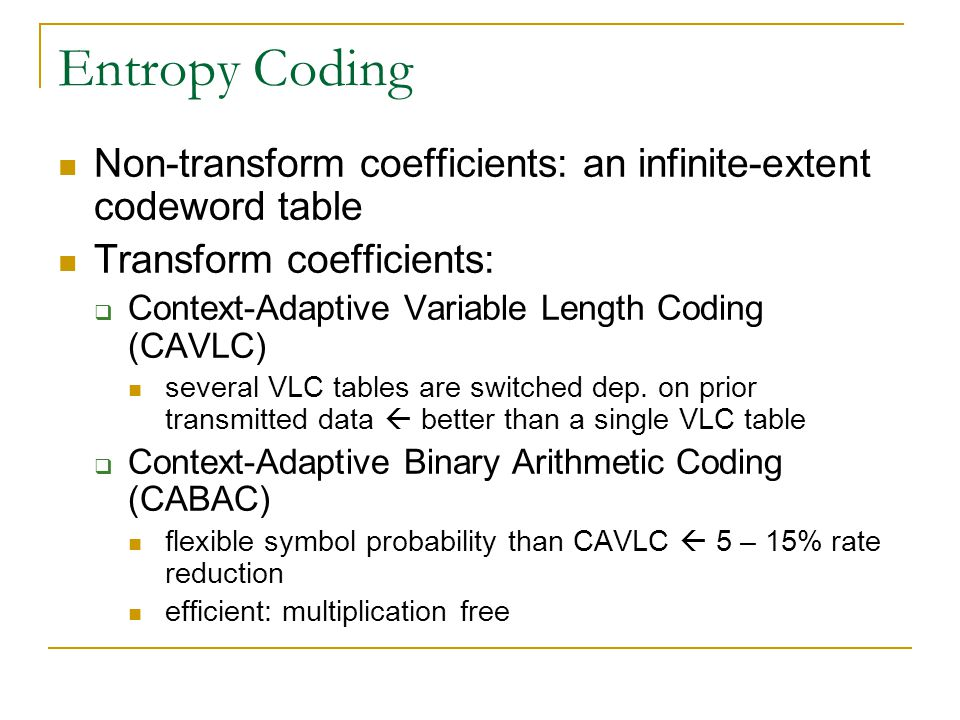 Entropy Coding Non-transform coefficients: an infinite-extent codeword table. Transform coefficients: