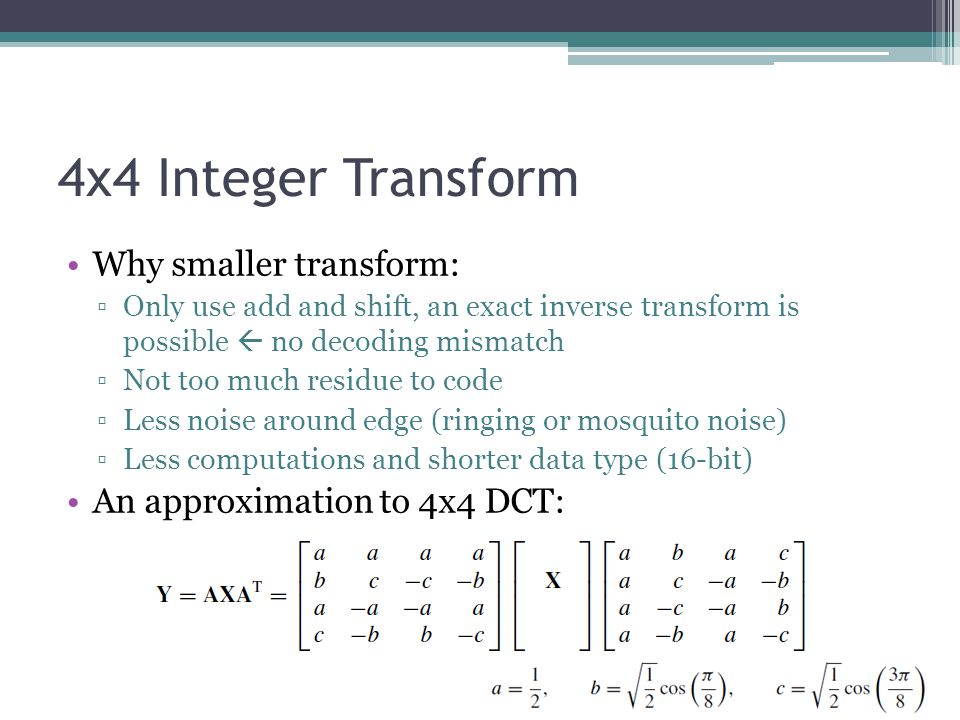4x4 Integer Transform Why smaller transform: