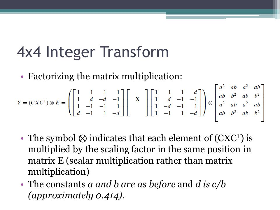 4x4 Integer Transform Factorizing the matrix multiplication: