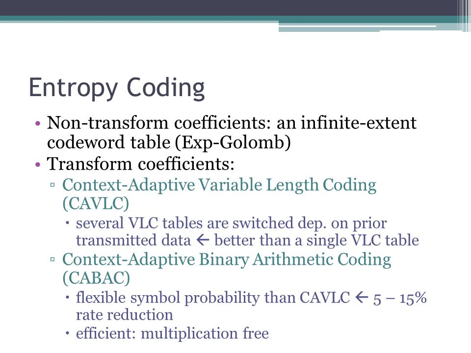 Entropy Coding Non-transform coefficients: an infinite-extent codeword table (Exp-Golomb) Transform coefficients: