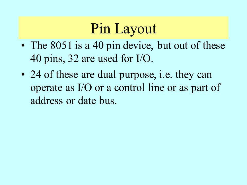 Pin Layout The 8051 is a 40 pin device, but out of these 40 pins, 32 are used for I/O.