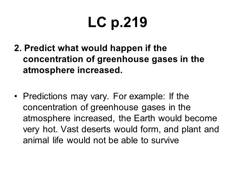 LC p.219 2. Predict what would happen if the concentration of greenhouse gases in the atmosphere increased.
