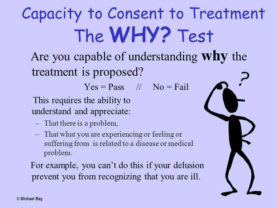 Capacity to Consent to Treatment The WHY Test