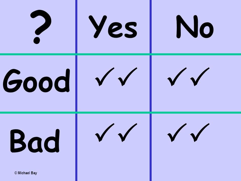 Yes No PP PP Good Bad © Michael Bay
