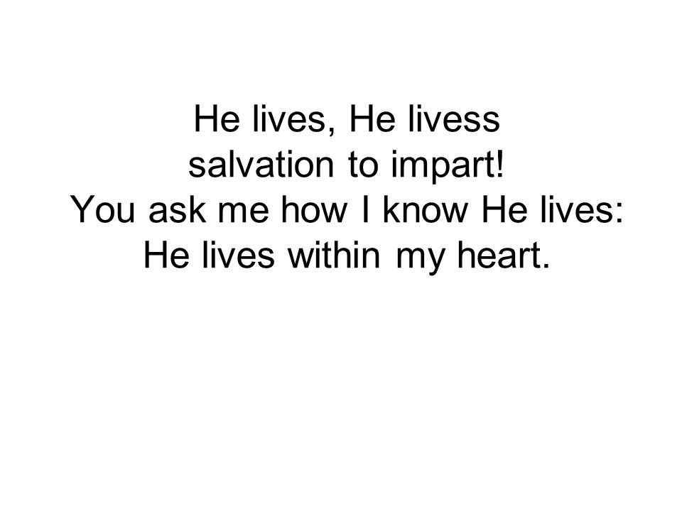 He lives, He livess salvation to impart