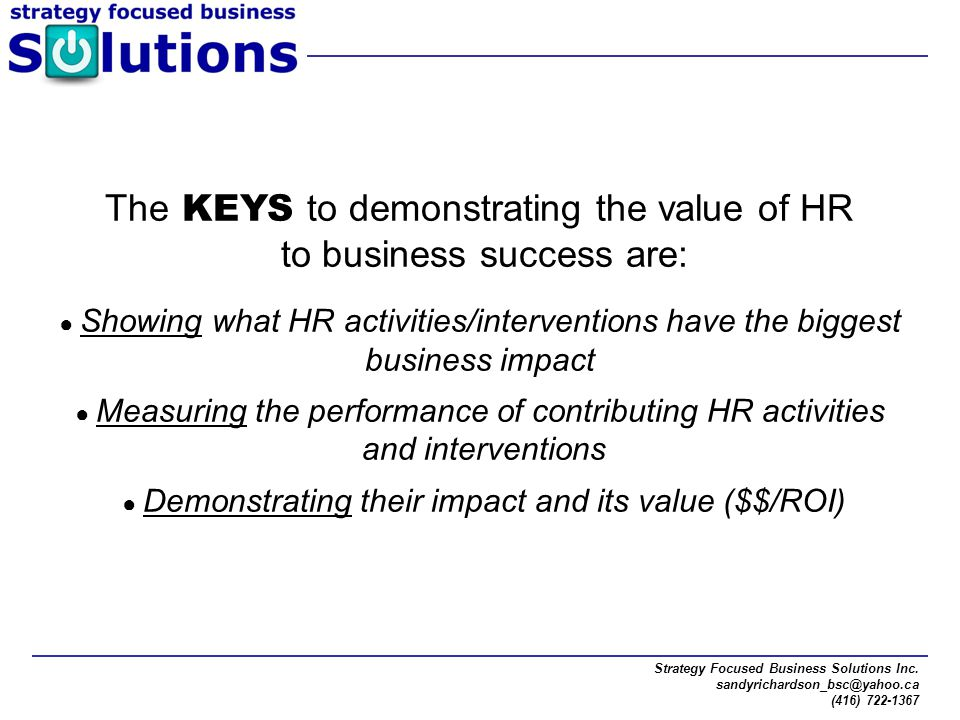 The KEYS to demonstrating the value of HR to business success are: