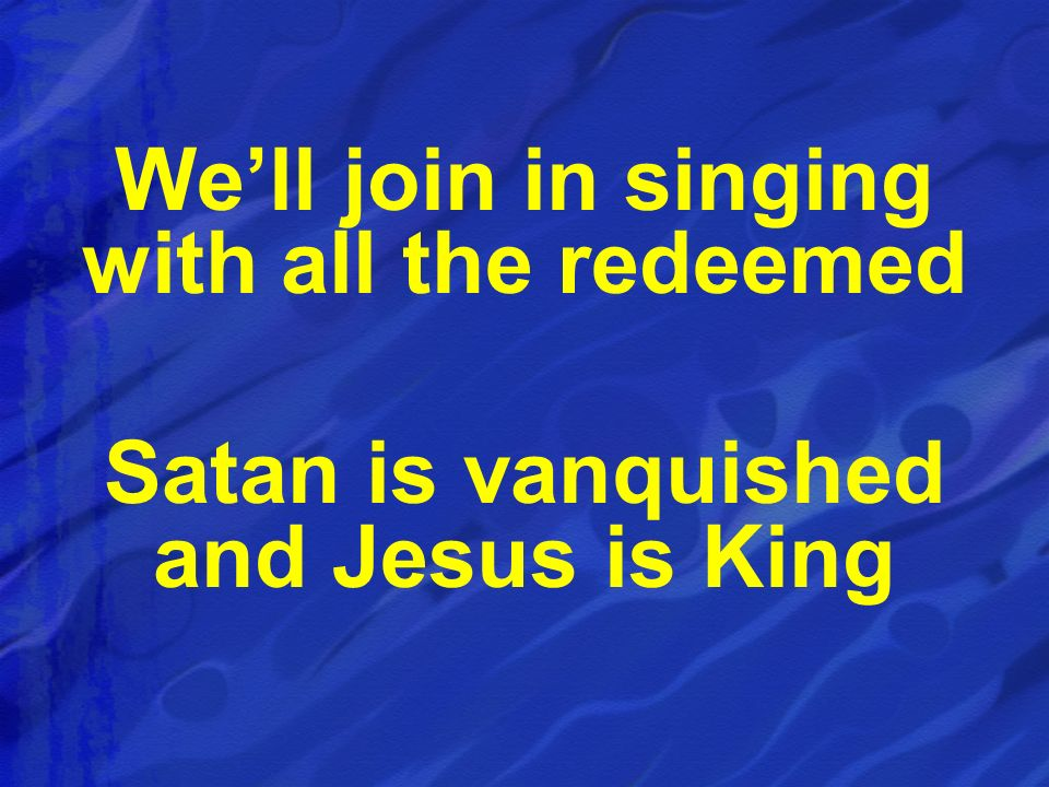 We'll join in singing with all the redeemed