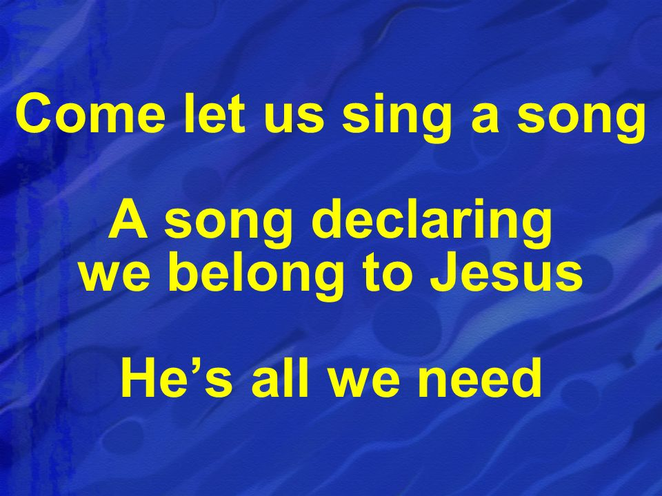 A song declaring we belong to Jesus