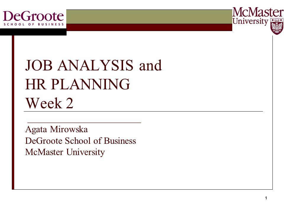 JOB ANALYSIS and HR PLANNING Week 2 ________________________ Agata Mirowska DeGroote School of Business McMaster University