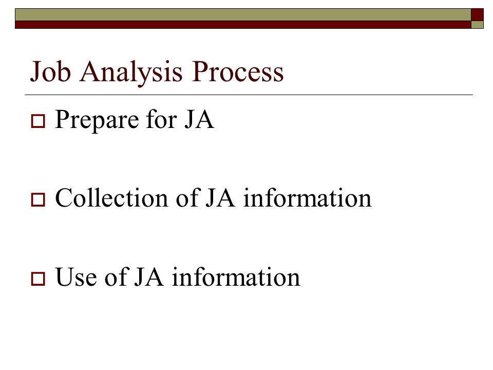Job Analysis Process Prepare for JA Collection of JA information