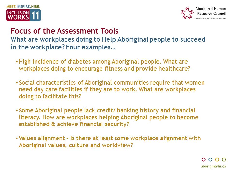 Focus of the Assessment Tools What are workplaces doing to Help Aboriginal people to succeed in the workplace Four examples…