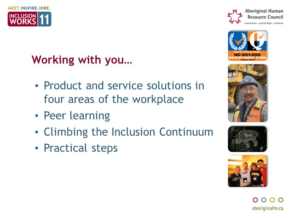 Working with you… Product and service solutions in four areas of the workplace. Peer learning. Climbing the Inclusion Continuum.