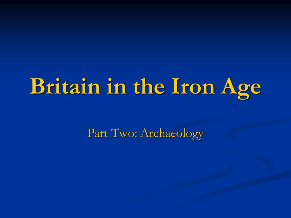 Britain in the Iron Age Part Two: Archaeology