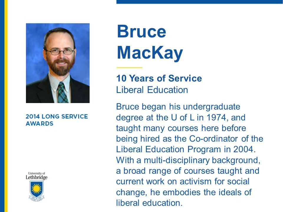 Bruce MacKay. 10 Years of Service. Liberal Education.