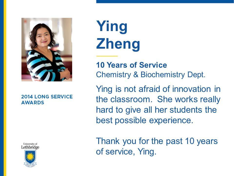 Ying Zheng. 10 Years of Service. Chemistry & Biochemistry Dept.