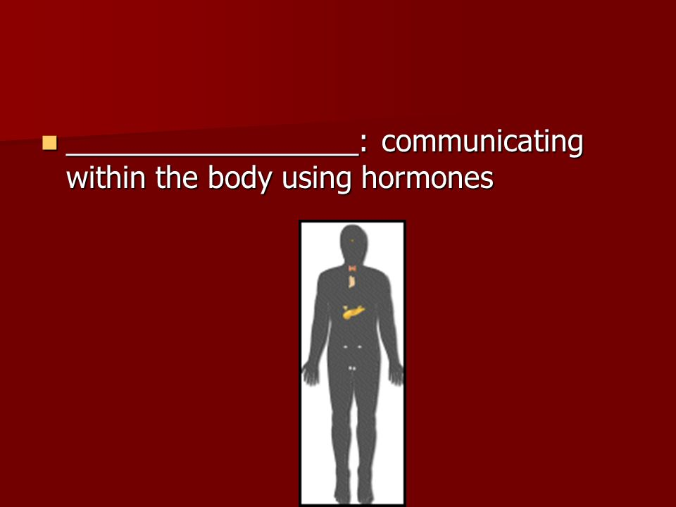 __________________: communicating within the body using hormones