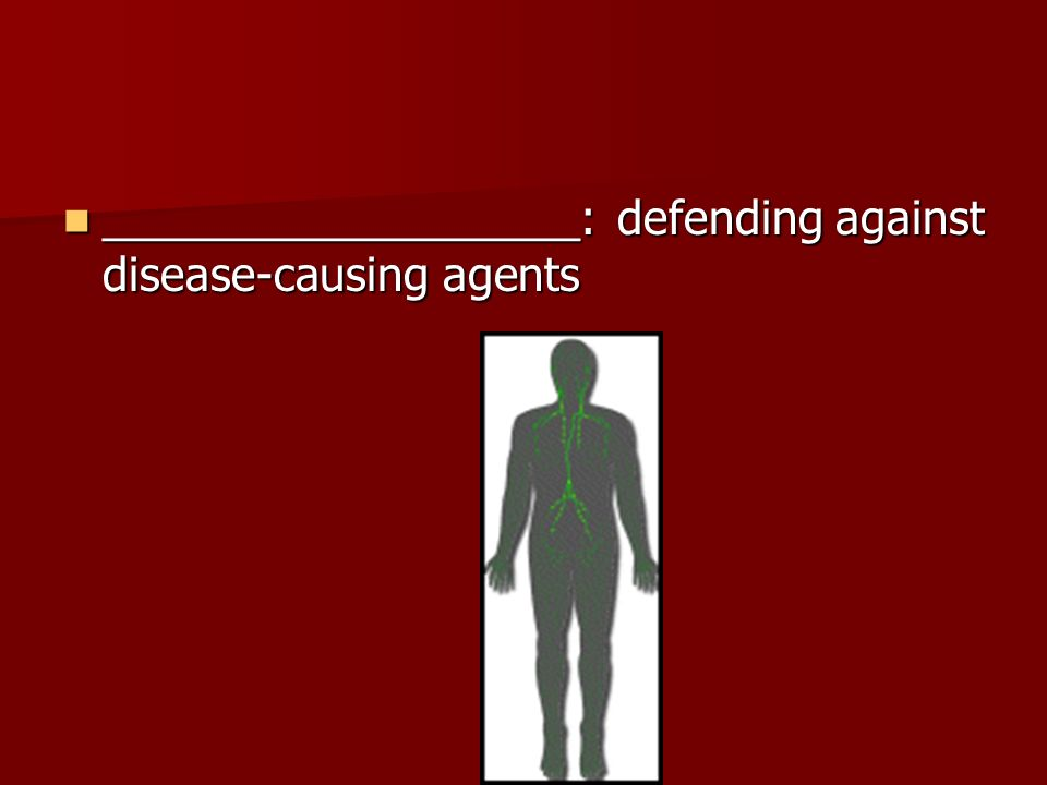 ___________________: defending against disease-causing agents