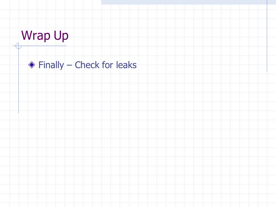 Wrap Up Finally – Check for leaks