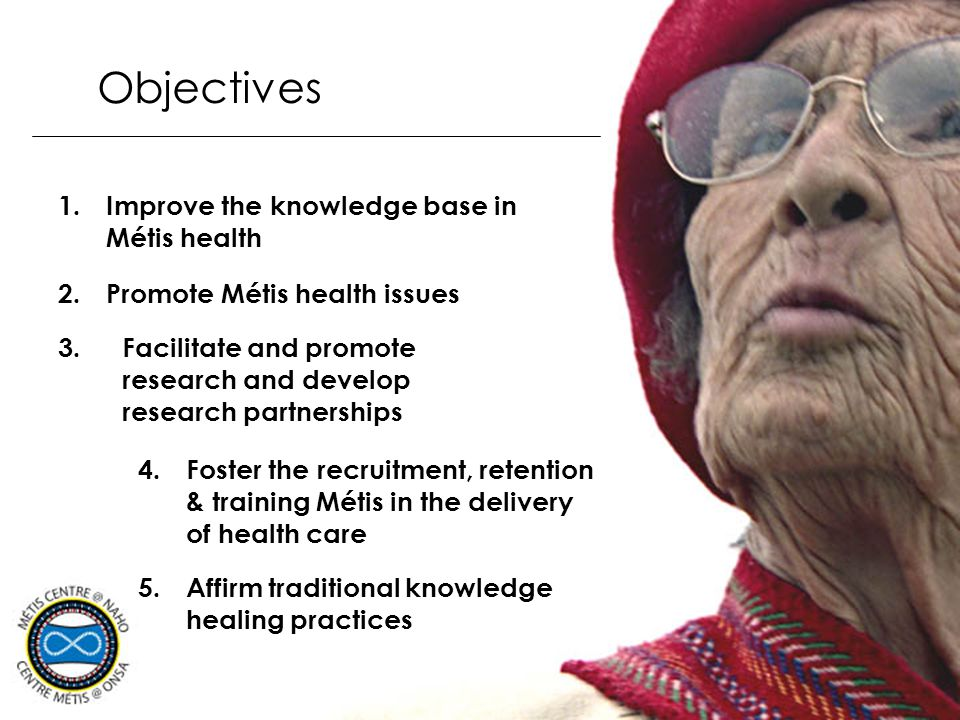 Objectives Improve the knowledge base in Métis health