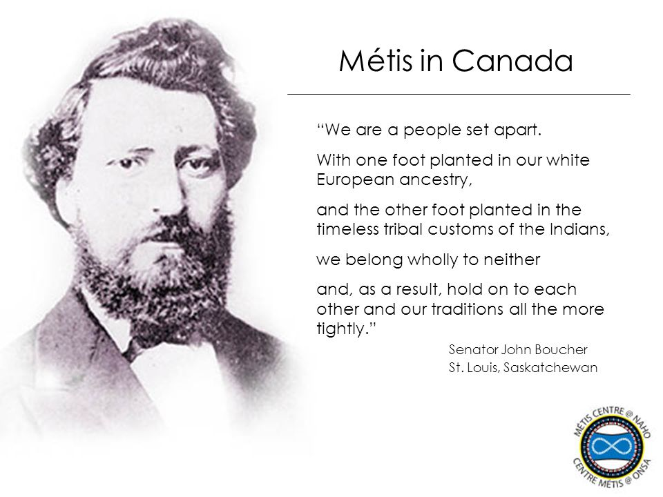 Métis in Canada We are a people set apart.