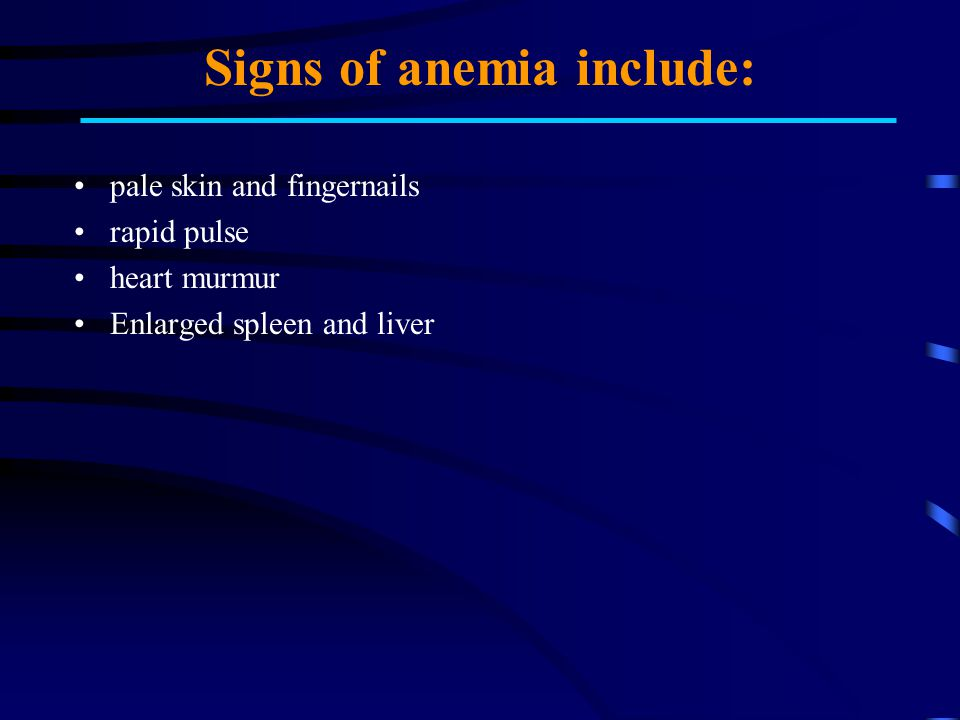 Signs of anemia include: