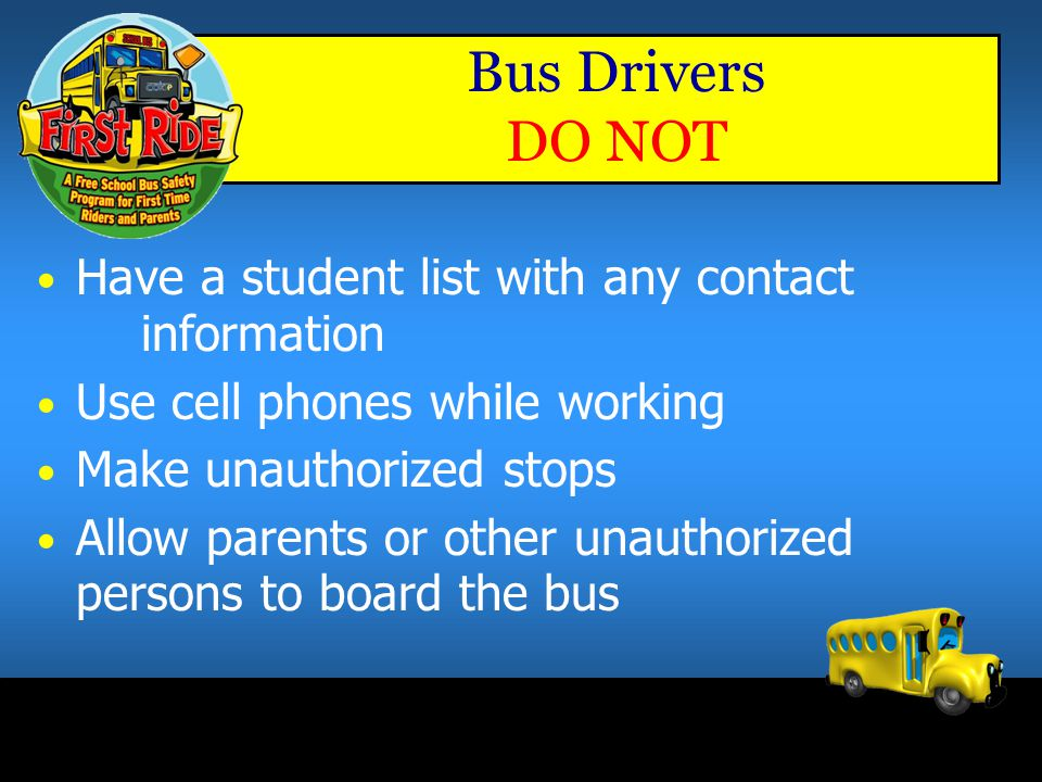 Bus Drivers DO NOT Have a student list with any contact information. Use cell phones while working.