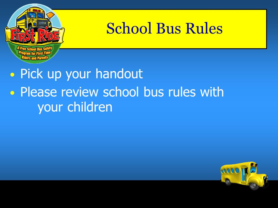 School Bus Rules Pick up your handout