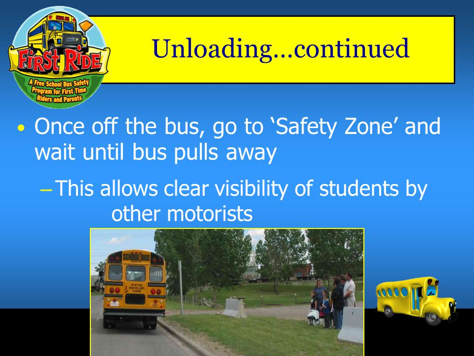 Unloading…continued Once off the bus, go to 'Safety Zone' and wait until bus pulls away.