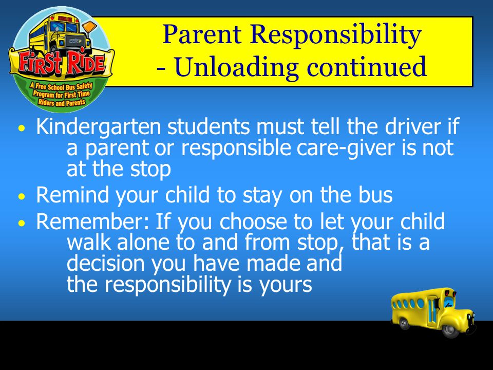 Parent Responsibility - Unloading continued