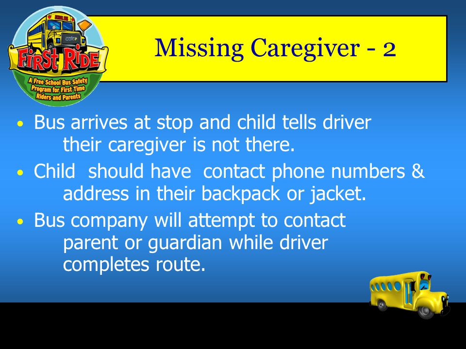 Missing Caregiver - 2 Bus arrives at stop and child tells driver their caregiver is not there.