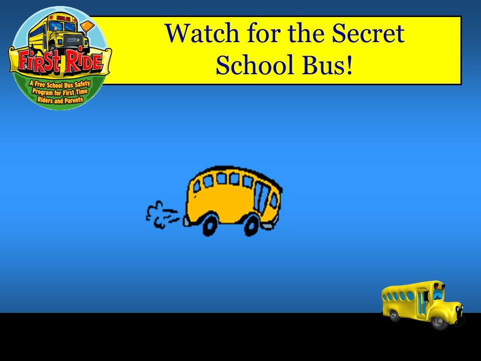 Watch for the Secret School Bus!