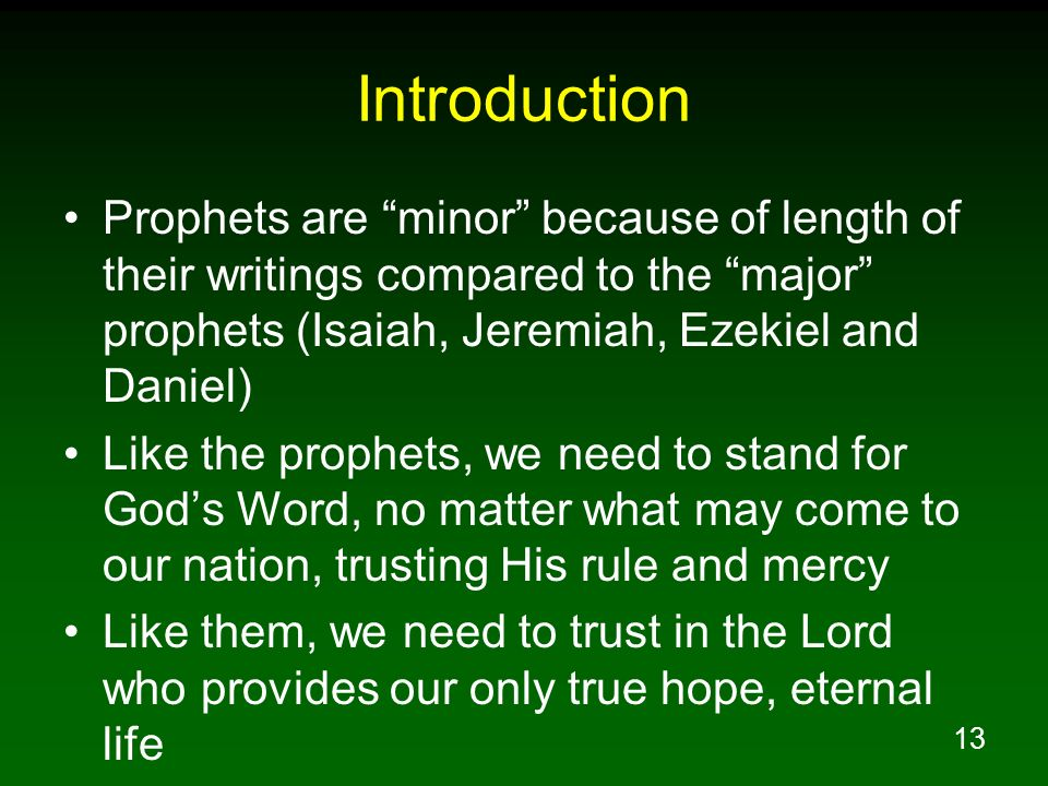 IntroductionProphets are minor because of length of their writings compared to the major prophets (Isaiah, Jeremiah, Ezekiel and Daniel)