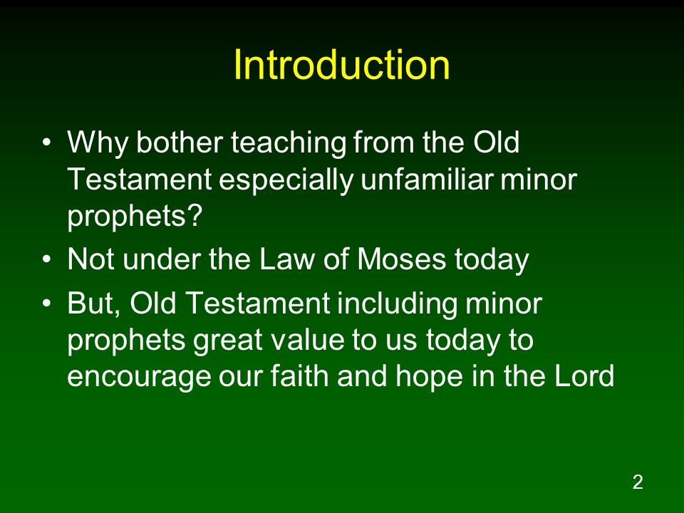 Introduction Why bother teaching from the Old Testament especially unfamiliar minor prophets Not under the Law of Moses today.