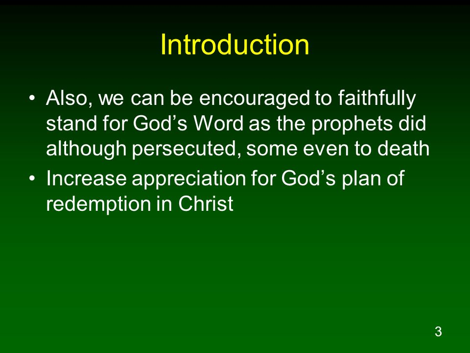 IntroductionAlso, we can be encouraged to faithfully stand for God's Word as the prophets did although persecuted, some even to death.