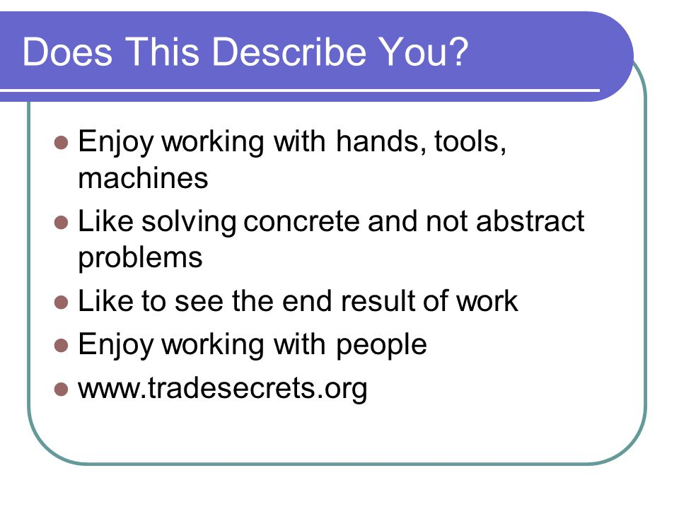 Does This Describe You Enjoy working with hands, tools, machines