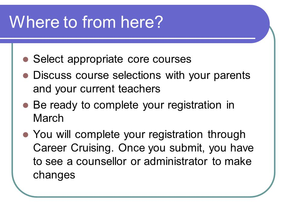 Where to from here Select appropriate core courses