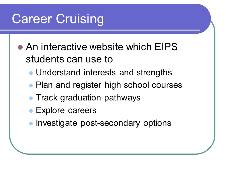Career Cruising An interactive website which EIPS students can use to
