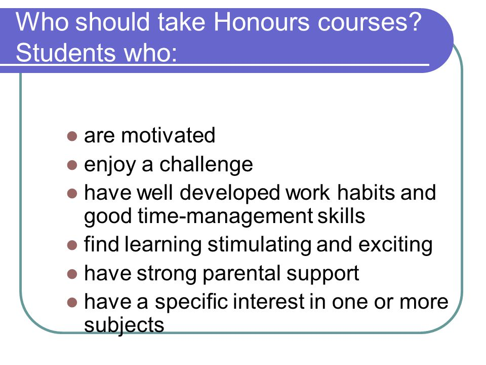 Who should take Honours courses Students who: