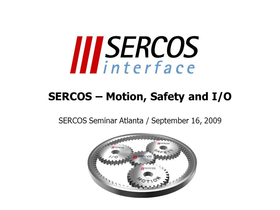 Ausdruck vom: 25.03.2017 SERCOS – Motion, Safety and I/O SERCOS Seminar Atlanta / September 16, 2009.