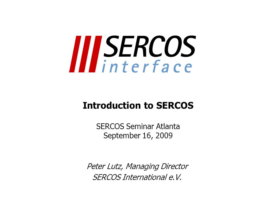 Introduction to SERCOS SERCOS Seminar Atlanta September 16, 2009