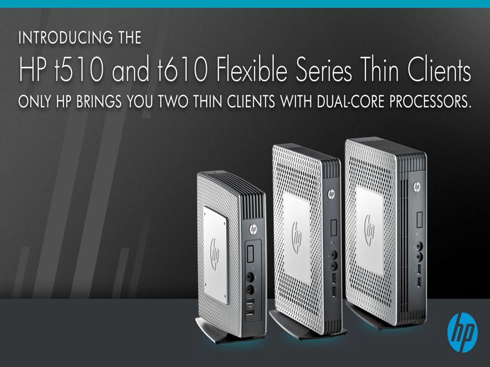 HP t610 and t510: Introducing HP's Fastest Flexible Series Thin Client