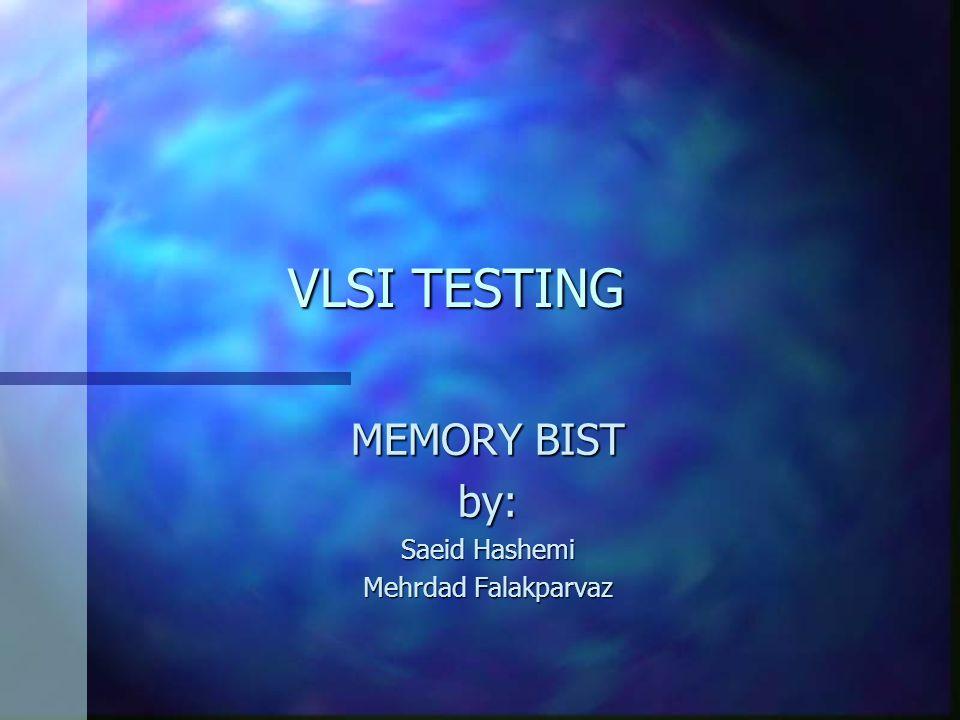 MEMORY BIST by: Saeid Hashemi Mehrdad Falakparvaz