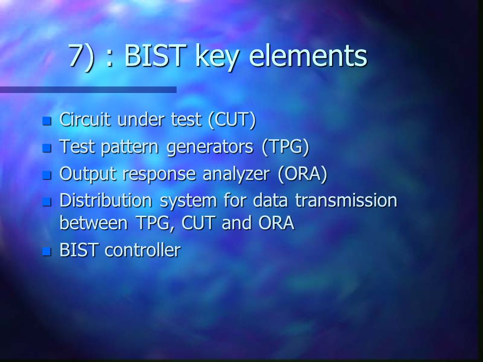 7) : BIST key elements Circuit under test (CUT)